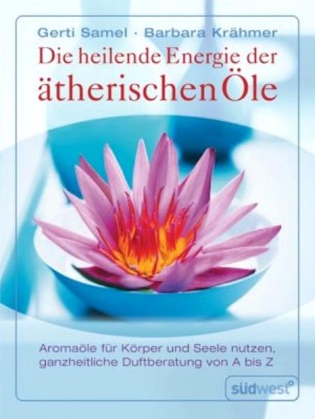 Die Heilende Energie der ätherischen Öle, Gerti Samel, Barbara Krähmer