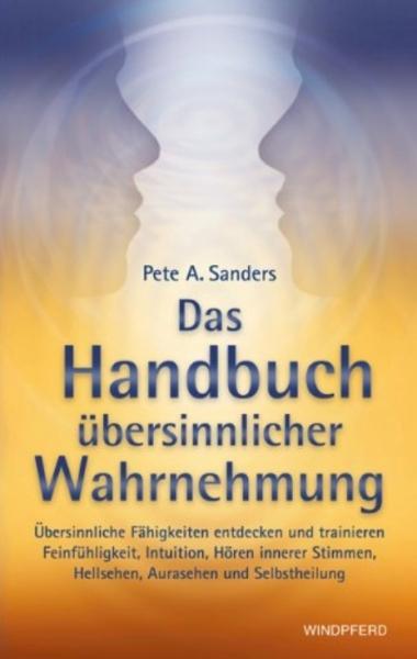 Das Handbuch übersinnlicher Wahrnehmung, Pete A. Sanders