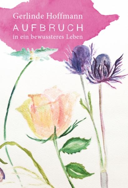 Aufbruch in ein bewussteres Leben, Gerlinde Hoffmann