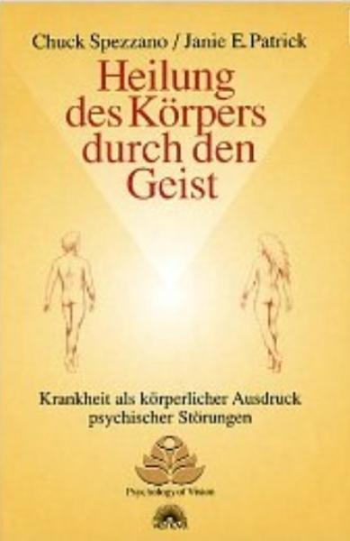Heilung des Körpers durch den Geist, Chuck Spezzano/ Janie E. Patrick