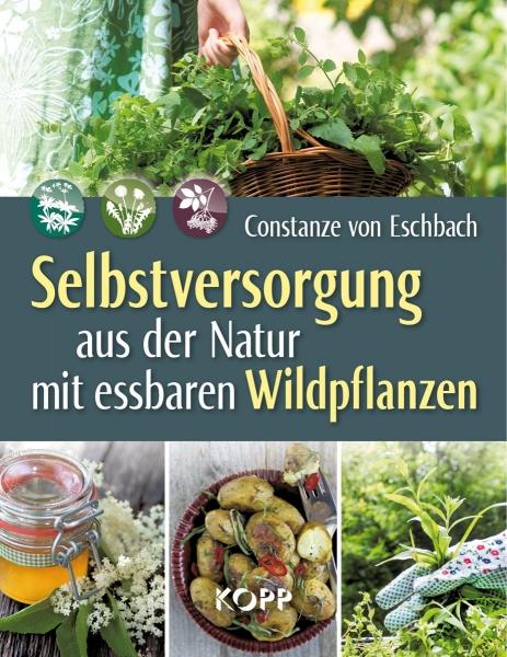 Selbstversorgung aus der Natur mit essbaren Wildpflanzen, Constanze von Eschbach