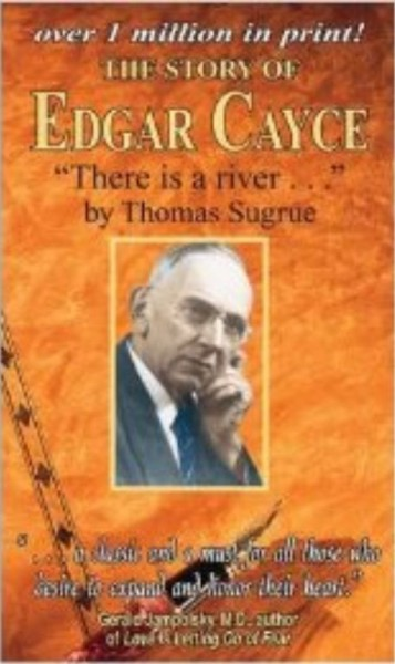 The Story of Edgar Cayce - There is a river... by Thomas Sugrue