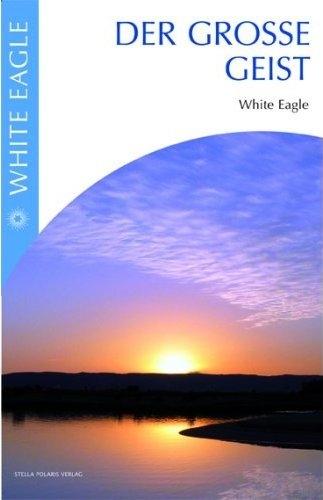 Der grosse Geist, White Eagle