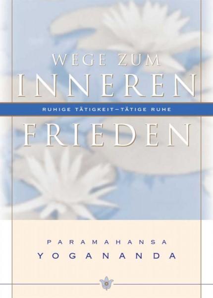 Wege zum inneren Frieden, Paramahansa Yogananda
