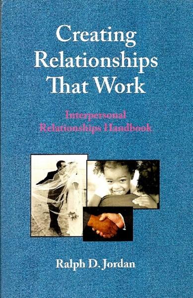 Creating Relationships That Work, Ralph D. Jordan