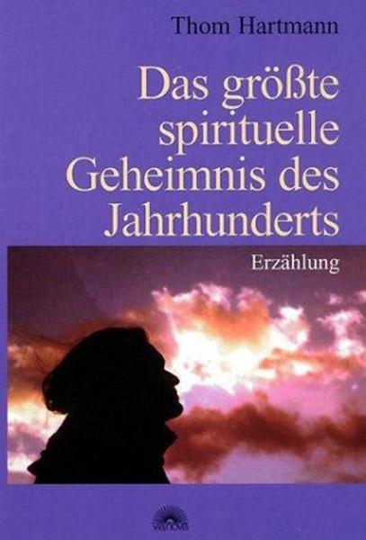 Das grösste spirituelle Geheimnis des Jahrhunderts, Thom Hartmann
