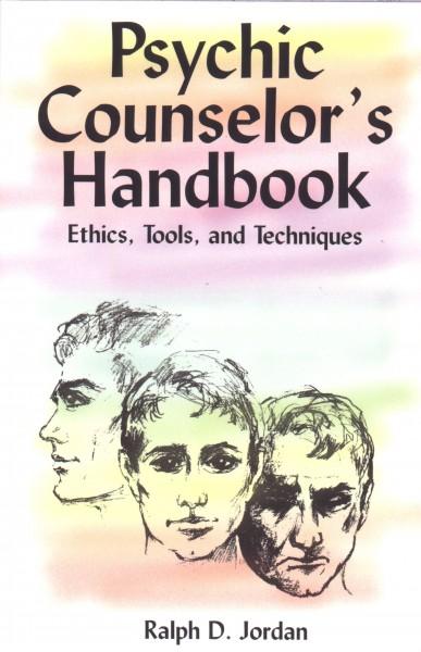 Psychic Counselor's Handbook, Ethics, Tools and Techniques, Ralph D. Jordan
