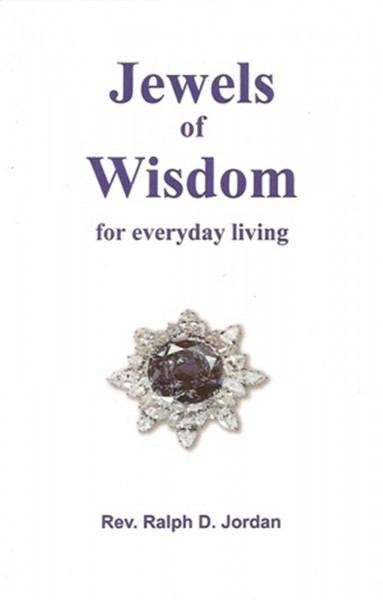 Jewels of Wisdom for everyday living, Rev. Ralph D. Jordan