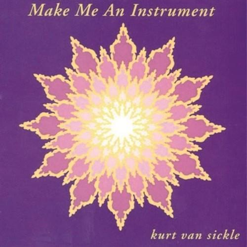 Make Me An Instrument, Kurt van Sickle (CD)