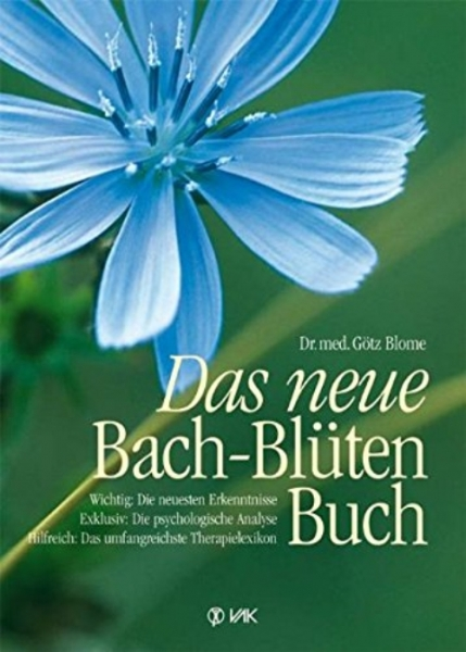 Das neue Bach-Blüten Buch, Dr. med. Götz Blome